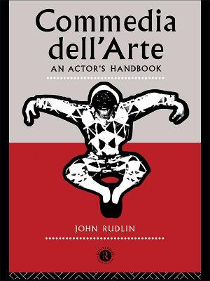 Commedia Dell'Arte: An Actor's Handbook