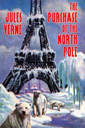 The Purchase of the North Pole: (Annotated)(Unabridged)