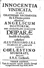 Innocentia Vindicata, In Qua Gravissimis Argumentis Ex S. Thoma petitis ostenditur, Angelicum Doctorem, Pro Immaculato Conceptu Deiparae Sensisse & Scripsisse