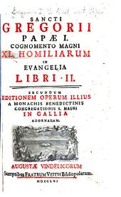 Sancti Gregorii papae I, cognomento magni: XL homiliarum in Evangelia libri II.