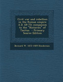 Civil War and Rebellion in the Roman Empire A  D  69 70  Companion to the Histories of Tacitus   Primary Source Edition PDF
