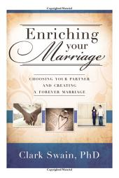 Enriching Your Marriage: Choosing Your Partner and Creating a Forever Marriage