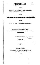 Sketches of the history, manners, and customs of the North American Indians: with a plan for their melioration, Volume 1