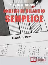 Analisi Di Bilancio Semplice. Come Leggere ed Analizzare un Bilancio Aziendale. (Ebook Italiano - Anteprima Gratis): Come Leggere ed Analizzare un Bilancio Aziendale