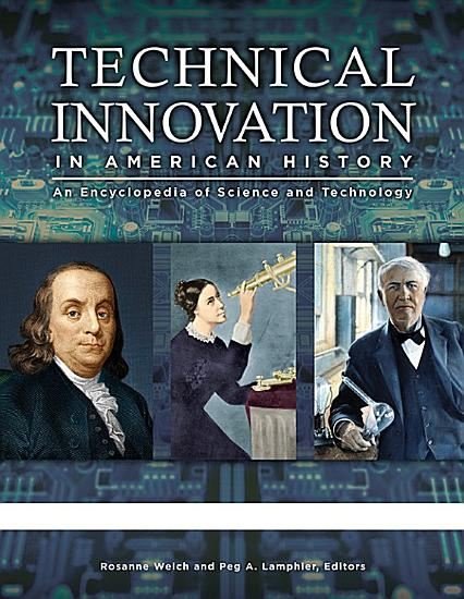 Technical Innovation in American History  An Encyclopedia of Science and Technology  3 volumes  PDF