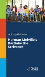 A Study Guide for Herman Melville s Bartleby the Scrivener PDF