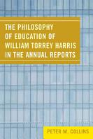 The Philosophy of Education of William Torrey Harris in the Annual Reports PDF