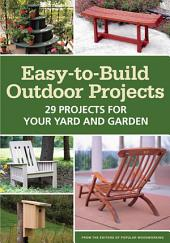 Easy-to-Build Outdoor Projects: 29 Projects for Your Yard and Garden