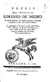 Poesie del magnifico Lorenzo de' Medici in questa edizione nei luoghi mancanti e scorretti compiute, e alla vera lezione ridotte. S'aggiungono le Stanze in lode della Nencia, i Beoni, le Rime spirituali, e altre poesie inedite con alcune memorie attenenti alla sua vita, testimonianze ec