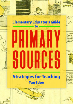 Elementary Educator s Guide to Primary Sources  Strategies for Teaching