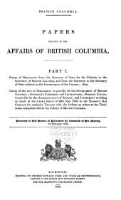 British Columbia: Papers relative to the affairs of British Columbia .. .Copies of despatches from the secretary of state for the colonies to the governor of British Columbia, and from the governor to the secretary of state, Volumes 1-4