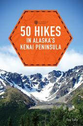 50 Hikes in Alaska's Kenai Peninsula (2nd Edition) (Explorer's 50 Hikes): Edition 2