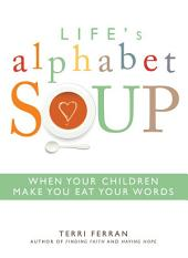 Life's Alphabet Soup: When Your Children Make You Eat Your Words