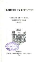Lectures on education, delivered at the Royal Institution of Great Britain
