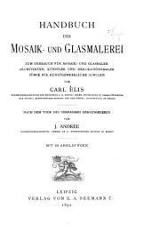 Handbuch der mosaik-und glasmalerei zum gebrauch für mosaik-und glasmaler, architekten, künstler und dekorationsmaler sowie für kunstgewerbliche schulen