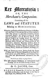 Lex Mercatoria: or, the Merchants' Companion, containing all the laws and statutes relating to merchandize