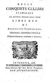 Delle conquiste celebri esaminate col natural diritto delle genti libri due. Ed. seconda