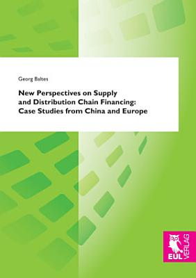 New Perspectives on Supply and Distribution Chain Financing  Case Studies from China and Europe PDF