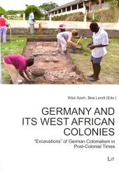 """Germany and Its West African Colonies: """"excavations"""" of German Colonialism in Post-colonial Times"""