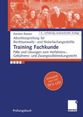 Training Fachkunde: Fälle und Lösungen zum Verfahrens-, Gebühren- und Zwangsvollstreckungsrecht, Ausgabe 8