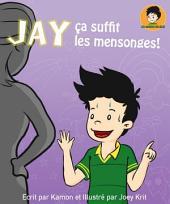Jay, ça suffit les mensonges !: Il faut 5 mensonges pour en couvrir un