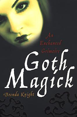 Goth Magick  An Enchanted Grimoire