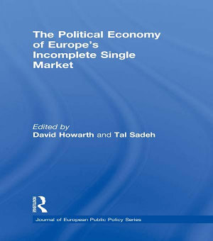 The Political Economy of Europe s Incomplete Single Market PDF
