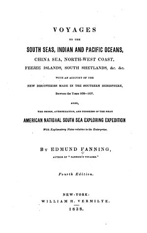 Voyages to the South Seas  Indian and Pacific Oceans  China Sea  North west Coast  Feejee Islands  South Shetlands   c