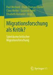 Migrationsforschung als Kritik?: Spielräume kritischer Migrationsforschung