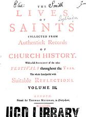 The Lives of Saints: Collected from Authentick Records, of Church History. With a Full Account of the Other Festivals Throughout the Year. The Whole Interspersed with Suitable Reflections ... To which is Prefix'd a Treatise on the Moveable Feasts and Fasts of the Church, Volume 3