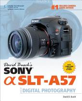 David Busch's Sony Alpha SLT-A57 Guide to Digital Photography