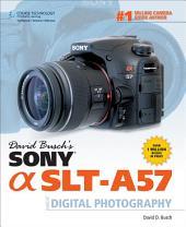 David Busch's Sony Alpha SLT-A57 Guide to Digital Photography