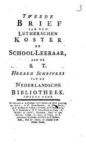 Tweede brief van een' Lutherschen koster en school-leeraar, aan de S. T. heeren schryvers van de Nederlandsche bibliotheek: Volume 1