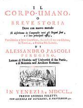 Il corpo-umano, o Breve storia dove con nuovo metodo si descrivono in compendio tutti gli organi suoi, e i loro principali uffizj, ... di Alessandro Pascoli Perugino, ...