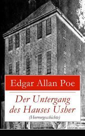 Der Untergang des Hauses Usher (Horrorgeschichte) - Vollständige deutsche Ausgabe: Gothic Klassiker (Eine phantastische Erzählung)