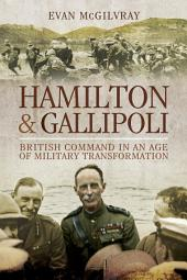 Hamilton and Gallipoli: British Command in the Age of Military Transformation