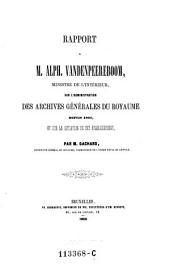 Rapport a M. Alph. Vandenpeereboom, ministre de l'interieur, sur l'administration des archives generales du Royaume depuis 1831, et sur la situation de cet etablissement