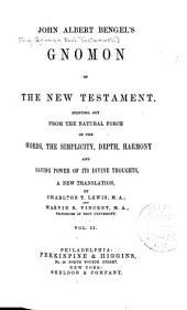 John Albert Bengel's Gnomon of the New Testament: Pointing Out from the Natural Force of the Words, the Simplicity, Depth, Harmony and Saving Power of Its Divine Thoughts, Volume 2