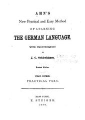 Ahn's New, Practical and Easy Method of Learning the German Language: Volume 1