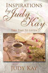 Inspirations by Judy Kay: Take Time To Listen