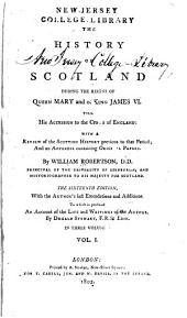 The History of Scotland During the Reigns of Queen Mary and King James VI., Till His Accession to the Crown of England: With a Review of the Scottish History Previous to that Period and an Appendix Containing Original Papers, Volume 1