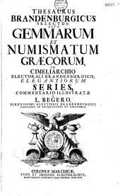 Thesaurus Brandenburgicus selectus: sive, Gemmarum et numismatum Graecorum in Cimeliarchio electorali Brandenburgico elegantiorum series commentario illustratae