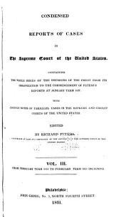 Condensed Reports of Cases in the Supreme Court of the United States: Containing the Whole Series of the Decisions of the Court from Its Organization to the Commencement of the Peter's Reports at January Term 1827. With Copious Notes of Parallel Cases in the Supreme and Circuit Courts of the United States, Volume 3