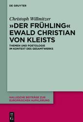 """""""Der Frühling"""" Ewald Christian von Kleists: Themen und Poetologie im Kontext des Gesamtwerks"""
