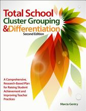 Total School Cluster Grouping and Differentiation: A Comprehensive, Research-Based Plan for Raising Student Achievement and Improving Teacher Practice, Edition 2