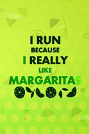 I Run Because I Really Like Margaritas Book PDF