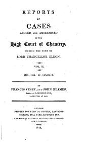 Reports of Cases Argued and Determined in the High Court of Chancery: During the Time of Lord Chancellor Eldon, Volumes 2-3