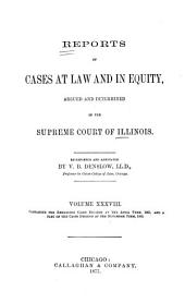 Reports of Cases at Law and in Chancery Argued and Determined in the Supreme Court of Illinois: Volume 38