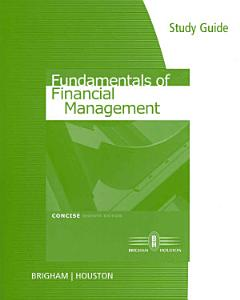 Study Guide for Brigham Houston s Fundamentals of Financial Management  Concise Edition  7th PDF