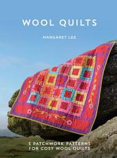 Wool Quilts: 5 Patterns for Wool Applique Quilts